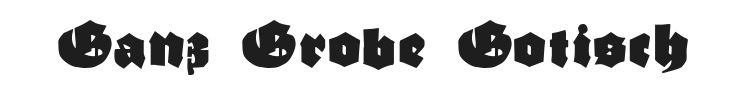 Ganz Grobe Gotisch Font Preview