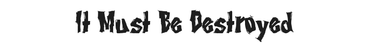 It Must Be Destroyed Font Preview
