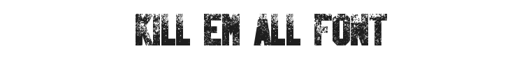 Kill Em All Font Preview
