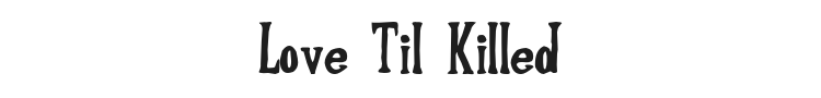 Love Til Killed Font Preview