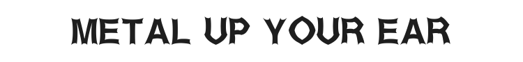 Metal Up Your Ear Font