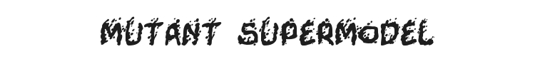 Mutant Supermodel Font