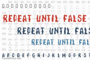 Repeat Until False Font