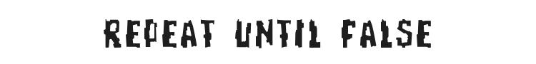 Repeat Until False Font Preview