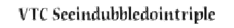 VTC Seeindubbledointriple Font