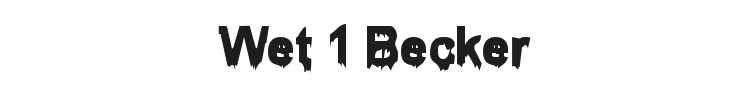 Wet 1 Becker Font Preview